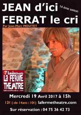 Jean d'ici Ferrat le cri par Jean-Marc MOUTET Mercredi 19 avril 2017 15h