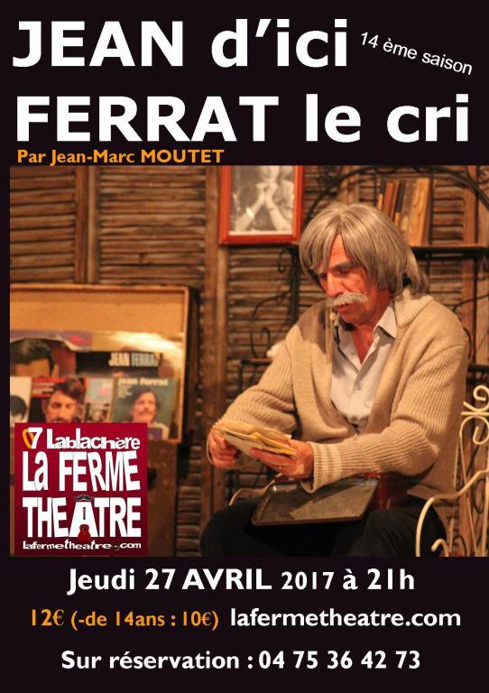 Jean d'ici Ferrat le cri par Jean-Marc MOUTET  Jeudi 27 avril 2017 21h