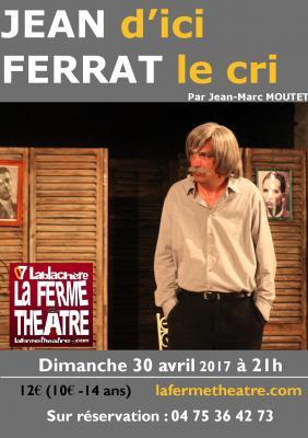 Jean d'ici Ferrat le cri par Jean-Marc MOUTET  Dimanche 30 AVRIL 2017 21h