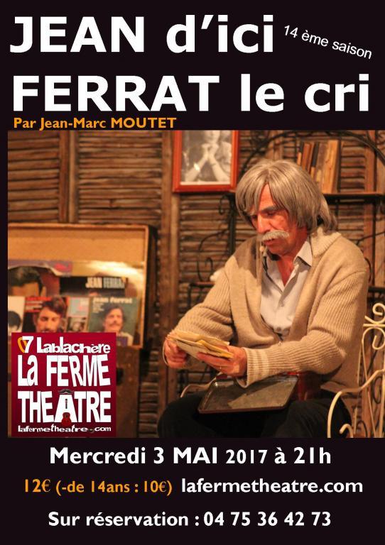 Jean d'ici Ferrat le cri par Jean-Marc MOUTET Mercredi  3 mai 2017 à 21h