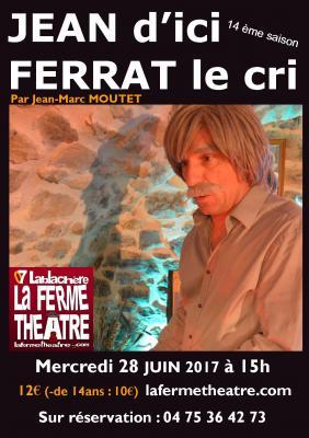 Jean d'ici Ferrat le cri par Jean-Marc MOUTET  Mercredi 28 juin 2017 15h