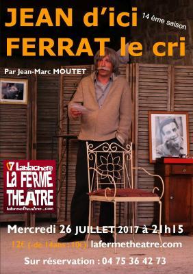 Jean d'ici Ferrat le cri par Jean-Marc MOUTET  Mercredi 26 Juillet 21h15