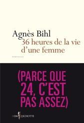 """Agnès BIHL """"36 heures de la vie d'une femme"""" (parce que 24 c'est pas assez°"""