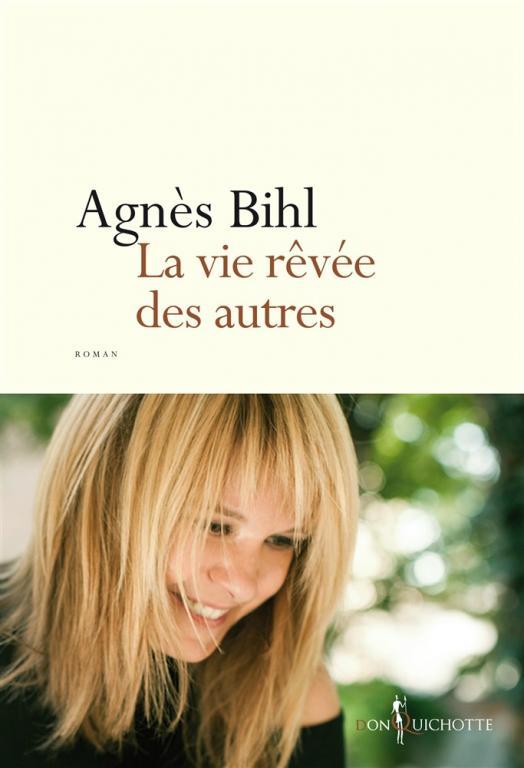 """Agnès Bihl """"La vie rêvée des autres"""""""