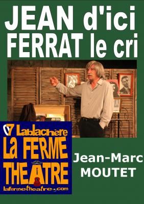Jean d'ici Ferrat le cri par Jean-Marc MOUTET Jeudi 12 avril 2018 à 15h