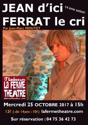 Jean d'ici Ferrat le cri par Jean-Marc MOUTET Mercredi 25 Octobre 2017 15h