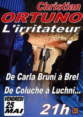 """Christian ORTUNO """"L'irritateur""""  Vendredi 25 mai 2018 à 21h"""