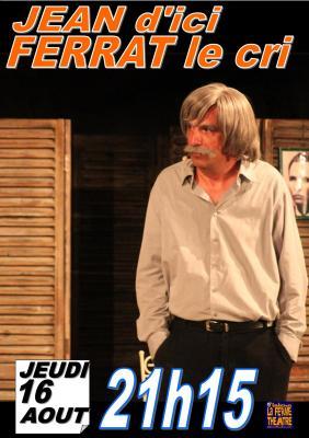 Jean d'ici Ferrat le cri par Jean-Marc MOUTET Jeudi 16 AOÛT 2018 à 21h15