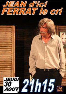 Jean d'ici Ferrat le cri par Jean-Marc MOUTET Jeudi 30 AOÛT 2018 à 21h15