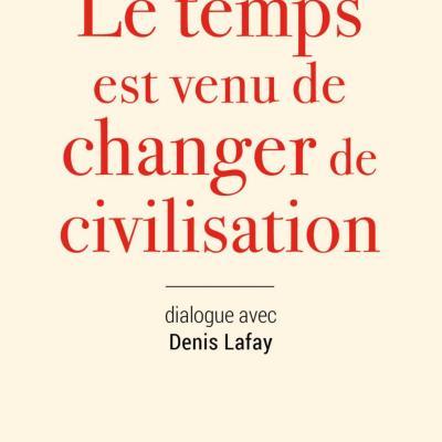 Le temps est venu de changer de civilisation Edgar Morin, Denis Lafay