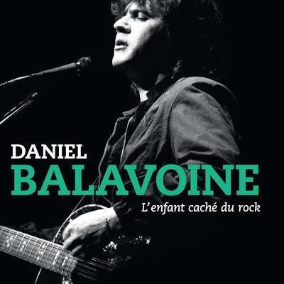 DANIEL BALAVOINE, L'ENFANT CACHE DU ROCKpar ALAMO VALERIE, DESCHAMPS STEPHANE