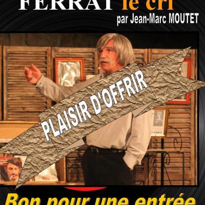 Bon pour UNE entrée au spectacle JEAN d'ICI FERRAT LE CRI à OFFRIR