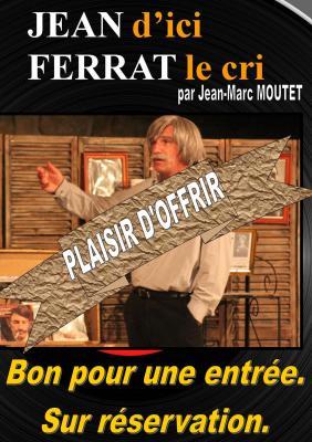 """Bon à offrir pour une entrée """"Jean d'ici Ferrat le cri"""". SUR RESERVATION"""