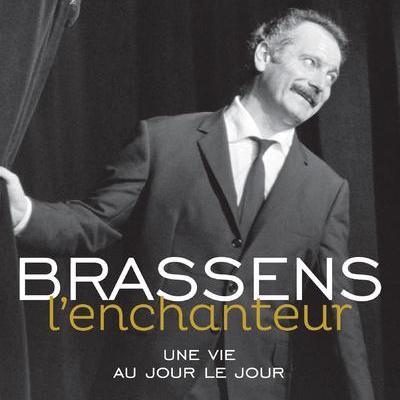 BRASSENS L'ENCHANTEUR - UNE VIE AU JOUR LE JOUR par LONJON BERNARD
