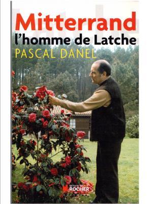 """Pascal DANEL """"Mitterrand l'homme de Latche"""""""