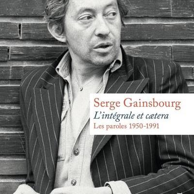 Serge GAINSBOURG. L'INTEGRALE ET CAETERA - LES PAROLES 1950-1991