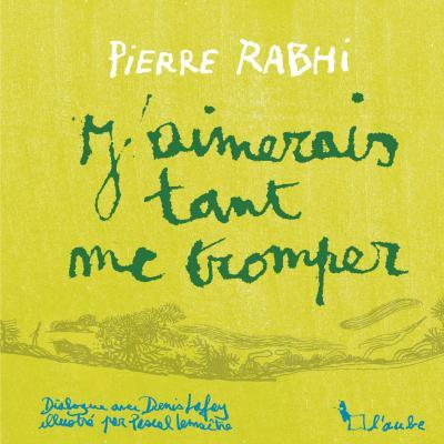 J'aimerai tant me tromper Pierre Rabhi, Denis Lafay et Pascal Lemaitre