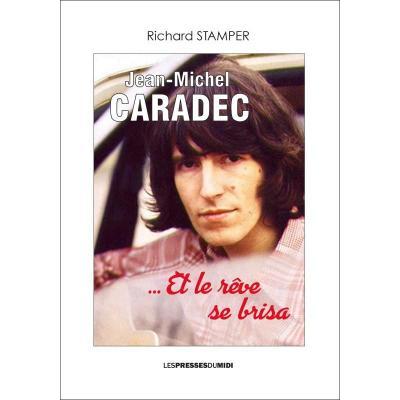 Jean-Michel CARADEC et le rêve se brisa de Richard STAMPER