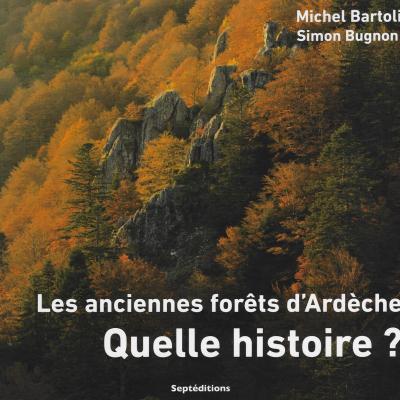 Les anciennes forêts d'Ardèche. Quelle histoire ? Michel Bartoli et Simon Bugnon
