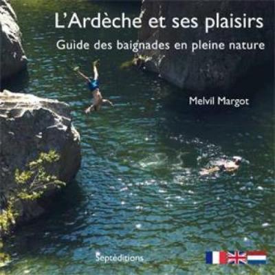 L'Ardèche et ses plaisirs. Guide des baignades en plein nature.