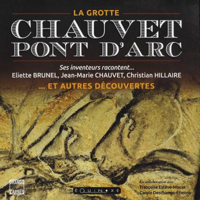 La grotte Chavet Pont d'arc. Ses inventeurs racontent