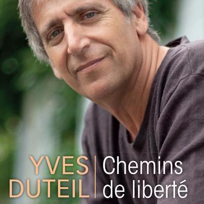 Yves DUTEIL Chemins de la liberté