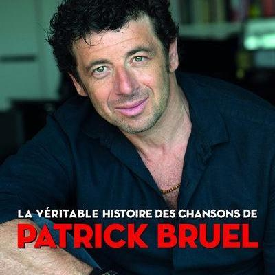 LA VERITABLE HISTOIRE DES CHANSONS DE PATRICK BRUEL