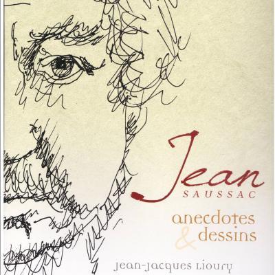 """""""Jean SAUSSAC Anecdotes et dessins"""" par Jean-Jacques Lioury"""