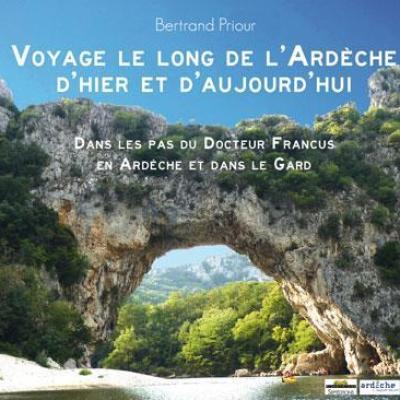 Voyage le long de l'Ardèche d'hier et d'aujourd'hui de Bertrand Priour